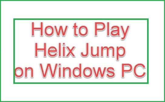 How to Play Helix Jump on Windows PC