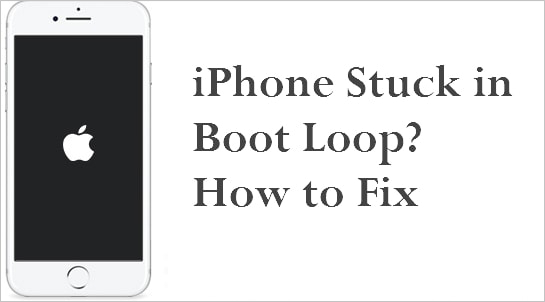 How to Fix iPhone Stuck In Boot Loop (iOS 12 1 included)?
