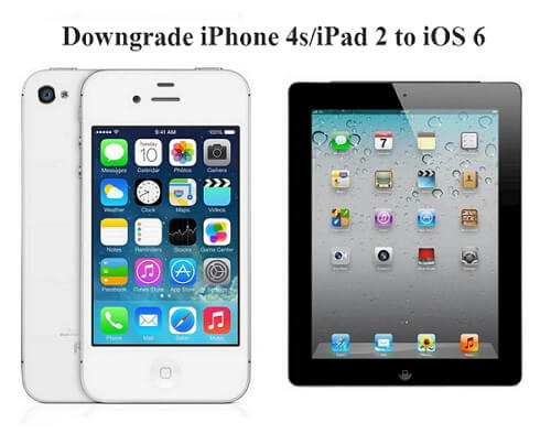 downgrade iPhone 4s or iPad 2 to iOS 6