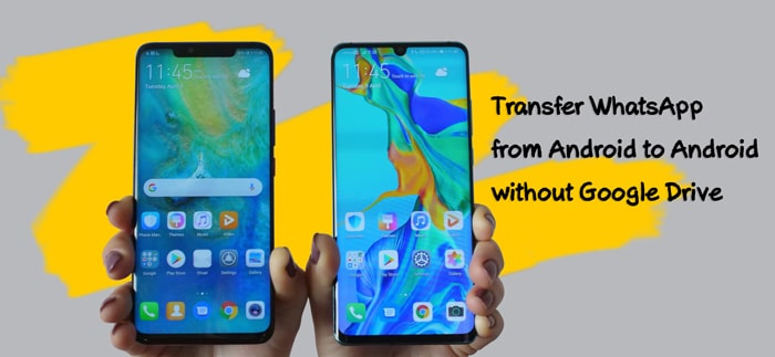 transfer whatsapp between android phones without google drive