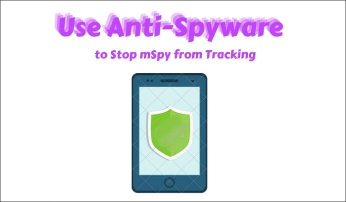 use anti-spyware app to stop mspy from tracking