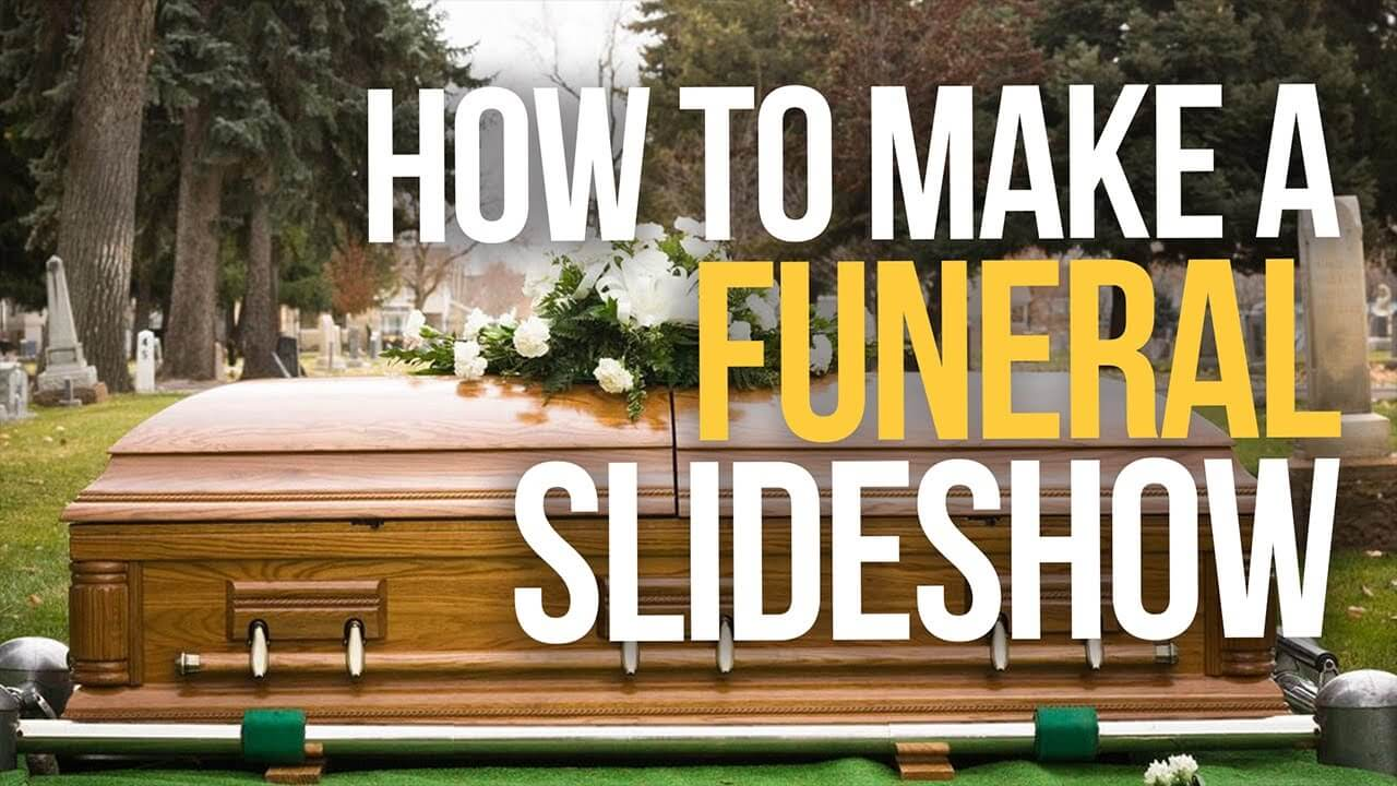 Making-a-Funeral-Slideshow