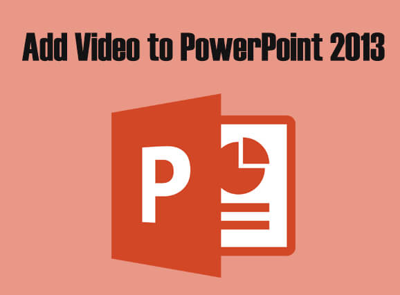 add video to powerpoint 2013