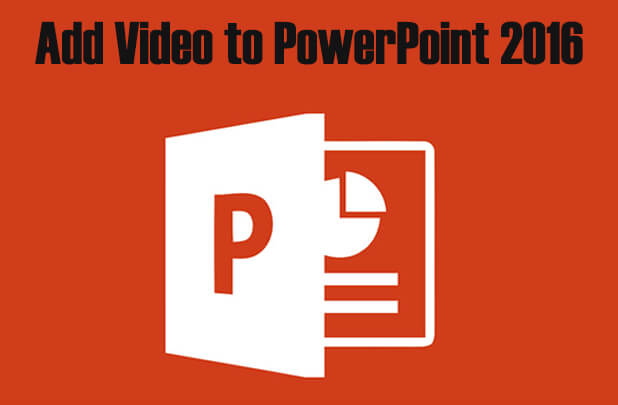 add video to powerpoint 2016