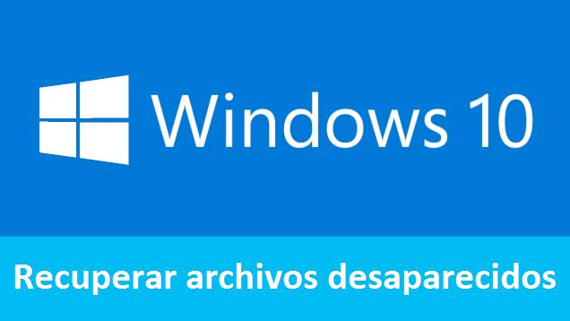 recuperar archivos desaparecidos windows 10